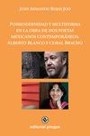 Posmodernidad y Multiforma en la Obra de Dos Poetas Mexicanos Contemporáneos: Alberto Blanco y Coral Bracho by Juan Armando Rojas