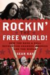 Rockin' the Free World!: How the Rock & Roll Revolution Changed America and the World by Sean Kay